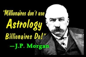 J. P. Morgan had a Jupiter-Mars conjunction in his chart, one of the other classic yogas for wealth and prosperity.